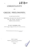 Christianity and Greek Philosophy  Or  The Relation Between Spontaneous and Reflective Thought in Greece and the Positive Teaching of Christ and His Apostles