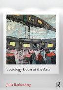 Sociology Looks at the Arts