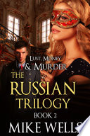 The Russian Trilogy, Book 2 (Lust, Money & Murder Series) : art heist in history--the spectacular theft...
