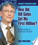 How Did Bill Gates Get His First Million  Biography of Famous People   Children s Biography Books