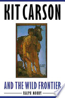 Kit Carson and the Wild Frontier And Indian Fighter Of The Old