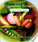 Vegetable Soups from Deborah Madison s Kitchen