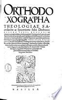 Orthodoxographia theologiae sacrosanctae ac syncerioris fidei doctores numero LXXVI, ecclesiae columina luminaque clarissima0