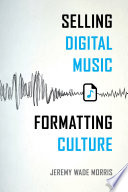 Selling Digital Music  Formatting Culture