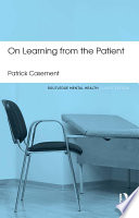 On Learning From The Patient : for psychoanalytic thinking to become self-perpetuating. patrick casement...