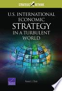 U S  International Economic Strategy in a Turbulent World