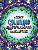 A Year of Coloring Affirmations for New Mothers   Adult Coloring Book