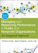 Managing and measuring performance in public and nonprofit organizations : an integrated approach / Theodore H. Poister, Jeremy L. Hall, Maria P. Aris