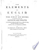 The Elements of Euclid  Viz  the First Six Books  Together with the Eleventh and Twelfth      By R  Simson  L P