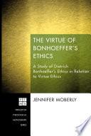 The Virtue of Bonhoeffer s Ethics