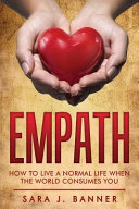 Empath  Life of an Empath  How to Live a Normal Life When the World Consumes You