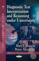 Diagnostic Test Interpretation And Reasoning Under Uncertainty