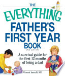 The Everything Father s First Year Book