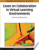 Cases on Collaboration in Virtual Learning Environments  Processes and Interactions