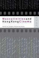Masculinities and Hong Kong Cinema Book PDF