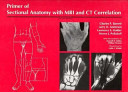 Primer of Sectional Anatomy with MRI and CT Correlation