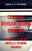 Central Division Series Omnibus  Books 1 4 Plus The Novella Training Grounds