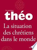 Le nouveau Th  o   Livre 5   La situation des chr  tiens dans le monde