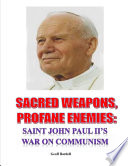 Sacred Weapons  Profane Enemies  Saint John Paul II s War on Communism