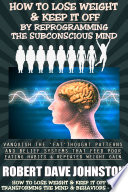 How To Lose Weight  And Keep it Off  By Reprogramming The Subconscious Mind