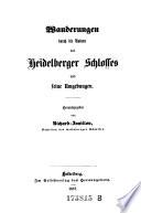Wanderungen durch die Ruinen des Heidelberger Schlosses und seine Umgebungen