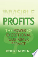 Invisible Profits  The Power of Exceptional Customer Service