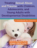 Treating Sexual Abuse and Trauma with Children  Adolescents  and Young Adults with Developmental Disabilities
