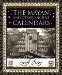 The Mayan and Other Ancient Calendars The Essentials Of Calendar Development Throughout The World