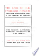 The Book of Old fashioned Flowers and Other Plants which Thrive in the Open air of England