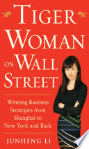 Tiger Woman on Wall Street  Winning Business Strategies from Shanghai to New York and Back