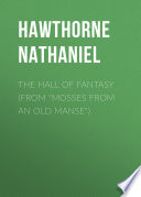The Hall of Fantasy  From  Mosses from an Old Manse
