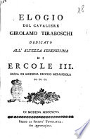 Elogio del cavaliere Girolamo Tiraboschi dedicato all'altezza serenissima di Ercole 3. duca di Modena Reggio Mirandola ec. ec. ec