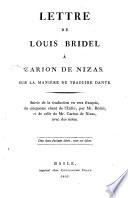 Lettre a Marie-Henri-Francois-Elisabeth Carion marquis de Nizas sur la maniere de traduire Dante. Suivie de la traduction en vers francois, du cinquième chant de l'Enfer, par Mr. Bridel, et de celle de Mr. Carion de Nizas, avec des notes