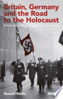 Britain  Germany and the Road to the Holocaust