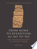 From Rome to Byzantium AD 363 to 565  The Transformation of Ancient Rome