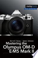 Mastering the Olympus OM-D E-M5 Mark II