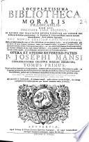 Locupletissima Bibliotheca moralis praedicabilis hoc est Discursus varii exquisiti ...