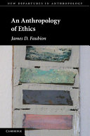 An Anthropology of Ethics