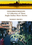 Neighbourhood  A Collection of Three Anglo Indian Short Stories Anglo Indian Short Stories Published By