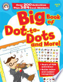 Big Book of Dot to Dots and More   Ages 4   7