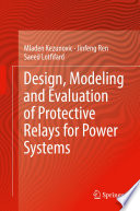 Design  Modeling and Evaluation of Protective Relays for Power Systems