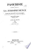Pasicrisie  ou  Recueil g  n  ral de la jurisprudence des cours de France et de Belgique en mati  re civile  commerciale  criminelle  de droit public et administratif