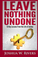 Leave Nothing Undone : we have in scripture is joshua. throughout exodus,...