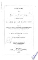 Designs for Parish Churches  in the Three Styles of English Church Architecture with an Analysis of Each Style a Review of the Nomenclatureof the Periods of English Gothic Architecture  and Some Remarks Introductory to Church Building Exemplified in a Series of Over One Hundred Illustrations by J  Coleman Hart