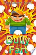Bully Vs Fart The Early Daze