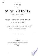 Vie de Saint Valentin de Griselles  suivie d une notice sur les origines de cette paroisse et de l office du Saint