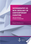 Scenography as New Ideology in Contemporary Curating  The Notion of Staging in Exhibitions