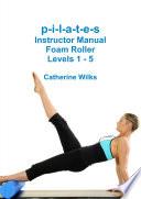 P I L A T E S Instructor Manual Foam Roller Levels 1 5