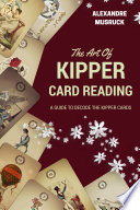 The Art of Kipper Reading   A guide to decode the Kipper cards