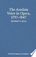 The Assoluta Voice in Opera  1797 1847